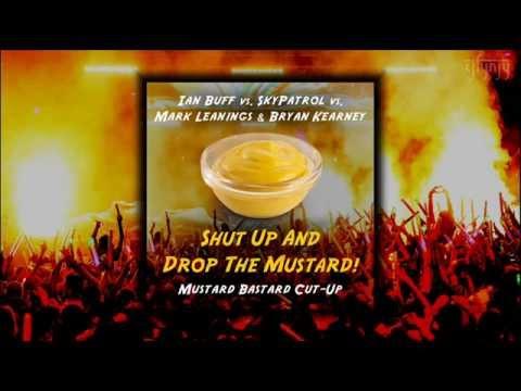 Ian Buff vs SkyPatrol vs Leanings & Kearney - Shut Up And Drop The Mustard! (Mustard Bastard Cut-Up)