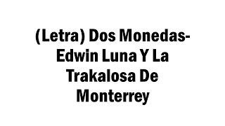 (Letra) Dos Monedas-Edwin Luna Y La Trakalosa De Monterrey