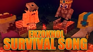 ENZOKNOL SURVIVAL SONG!