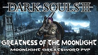 Greatness Of The Moonlight | Dark Souls III - Moonlight Greatsword PvP Montage