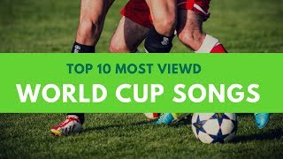 Top 10 Most Viewed World Cup Music Videos on YouTube [HD]
