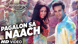 Pagalon Sa Naach Video Song | JUNOONIYAT | Pulkit Samrat, Yami Gautam | T-SERIES