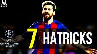 Lionel Messi ▶ All 7 Hat-tricks Goals in UEFA Champions League • New Records | HD
