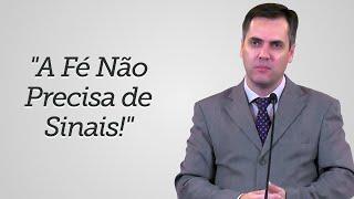 """""""A Fé Não Precisa de Sinais!"""" - Leandro Lima"""