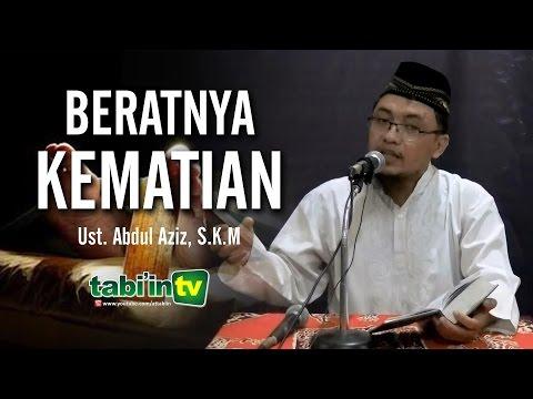 BERATNYA KEMATIAN | Ustadz Abdul Aziz, S.KM