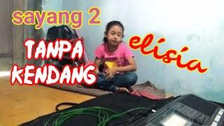 SAYANG2 TANPA KENDANG#ELIS