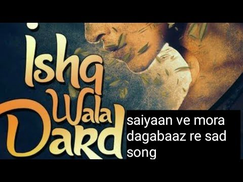 Saiyaan Ve Mora Dagabaaz Re new song heart touching 2018