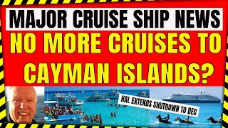 MAJOR CRUISE SHIP NEWS NO MORE CRUISE SHIPS TO THE CAYMAN ISLANDS? HAL EXTENDS SHUTDOWN TO DEC 15