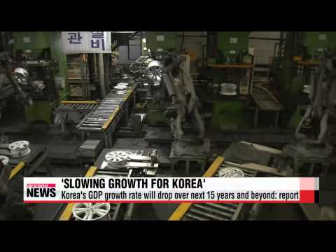 Korea′s GDP growth rate will drop over next 15 years and beyond: report   한국 경제성