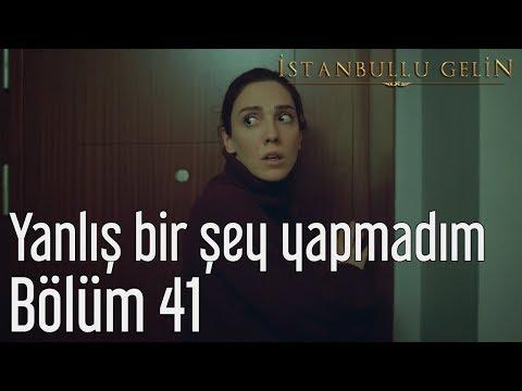 İstanbullu Gelin 41. Bölüm - Yanlış Bir Şey Yapmadım