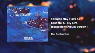 Watch Avalanches Tonight May Have To Last Me All My Life video