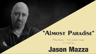 """ALMOST PARADISE"" - Mike Reno/Ann Wilson cover by Jason Mazza"