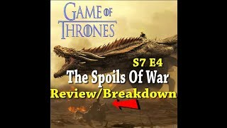Game Of Thrones Season 7 Episode 4 The Spoils Of War Review/Breakdown