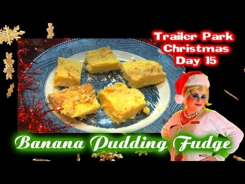 Banana Pudding Fudge : Day 15 Trailer Park Christmas
