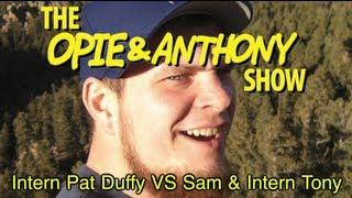 Opie & Anthony: Intern Pat Duffy Vs Sam & Intern Tony (05/08/08)