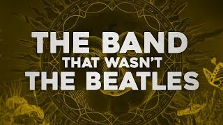 The Band Everyone Thought Was The Beatles