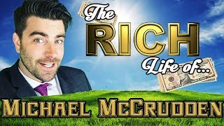 MICHAEL McCRUDDEN - The RICH Life - FORBES Net Worth 2017 ( Car, House, Buster )
