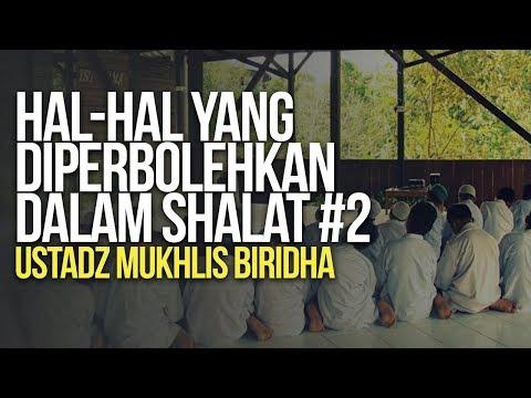 Hal-Hal Yang Diperbolehkan dalam Shalat #2 - Ustadz Mukhlis Biridha