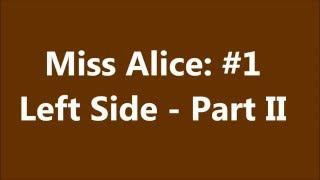 Miss Alice:  #1 Left Side - Part II