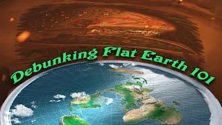 Debunking Flat Earth 101
