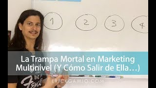 La Trampa Mortal en Marketing Multinivel (Y Cómo Salir de Ella...)