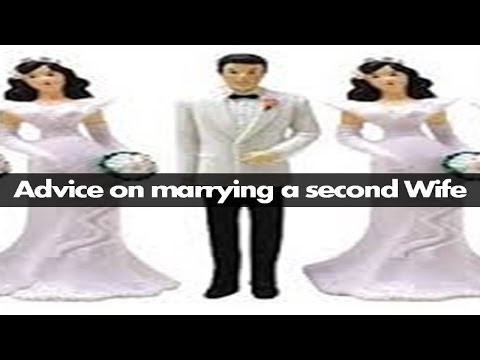 Advice on marrying a second Wife