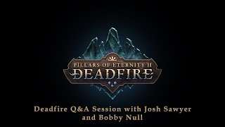 Pillars of Eternity II: Deadfire - Twitch Live Q&A Chat 4 - Featuring Josh Sawyer and Bobby Null