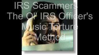 IRS Scammers   The Ol' IRS Officer's Hold Music Torture Method