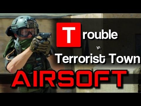 Airsoft Trouble in Terrorist Town - I can trust you right?