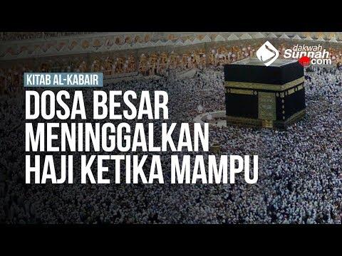 Dosa Besar Meninggalkan Haji Ketika Mampu - Ustadz Ahmad Zainuddin Al-Banjary