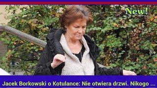 Jacek Borkowski o Kotulance: Nie otwiera drzwi. Nikogo nie chce widzieć