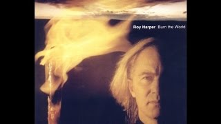 Watch Roy Harper Burn The World video
