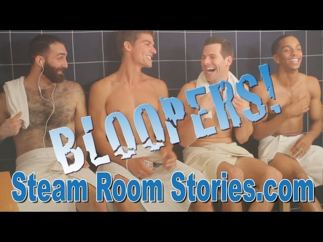 Bloopers & Outtakes - SteamRoomStories.com