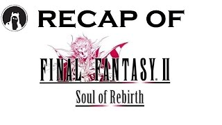 What happened in Final Fantasy II: Soul of Rebirth? (RECAPitation)