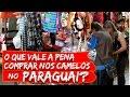 Camelôs no Paraguai 2016: O que vale a pena comprar?