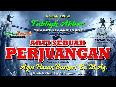 ARTI SEBUAH PERJUANGAN - UST. AGUS HASAN BASHORI, Lc. M.Ag