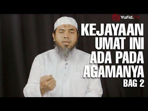 Serial Wasiat Nabi (16): Kejayaan Umat Ini Ada Pada Agamanya Bag 2 - Ustadz Afifi Abdul Wadud