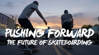 The Future of Skateboarding  |  PUSHING FORWARD