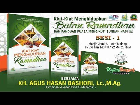 KIAT-KIAT MENGHIDUPKAN BULAN RAMADHAN ( SESI 1 )  KH. AGUS HASAN BASHORI, Lc. M.Ag