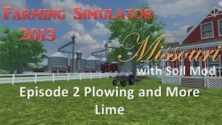 Farming Simulator 2013 Missouri E2 - Plowing and Some More Lime