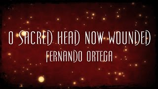 O Sacred Head Now Wounded Fernando Ortega