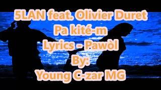 5Lan feat. Olivier Duret - Pa kite'm Lyrics (Pawòl)
