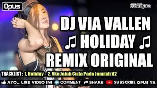 DJ VIA VALLEN HOLIDAY ♫ LAGU TIK TOK TERBARU REMIX ORIGINAL 2018
