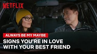 Signs You Might Be In Love With Your Best Friend | Always Be My Maybe | Netflix