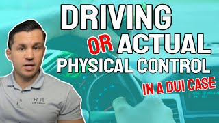What is Driving or Actual Physical Control in a DUI Case? - R&R Law Group