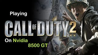 Playing Call of Duty 2 on Nvidia 8500 GT.
