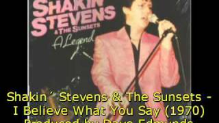 Watch Shakin Stevens I Believe What You Say video