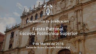 Graduación: Fiesta Patronal Escuela Politécnica Superior · 09/03/2018