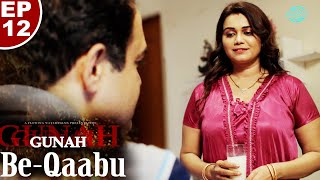 Gunah - Be-Qaabu - Episode 12 | गुनाह - बे-काबू | FWFOriginals
