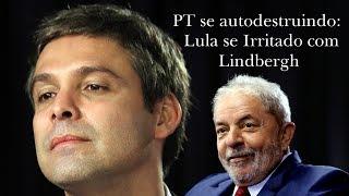 PT se autodestruindo: Lula se Irritado com Lindbergh